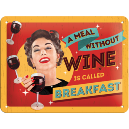 Metallskylt: A meal without Wine is called Breakfast